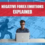 Negative Forex Emotions Explained