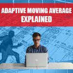 Adaptive Moving Average Explained