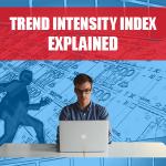 TREND INTENSITY INDEX EXPLAINED